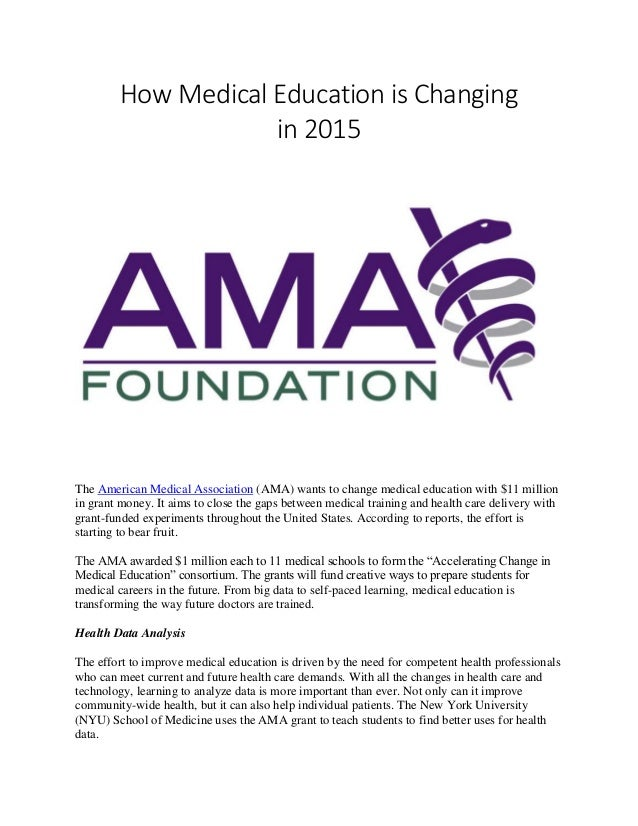 How Medical Education is Changing in 2015 The American Medical Association (AMA) wants to change medical education with $1...
