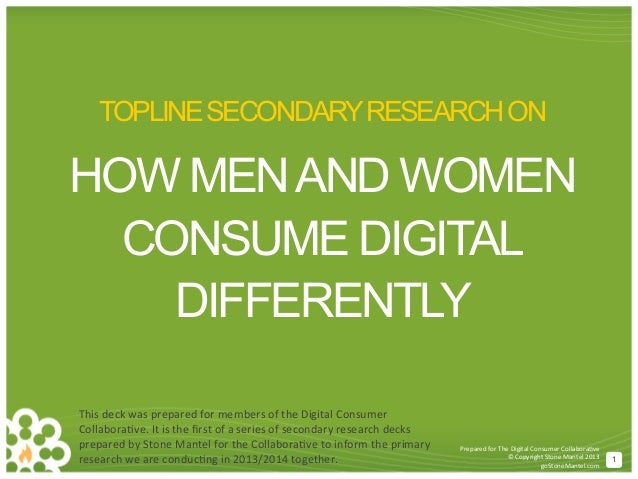 TOPLINE SECONDARY RESEARCH ON  HOW MEN AND WOMEN CONSUME DIGITAL DIFFERENTLY This  deck  was  prepared  for  mem...