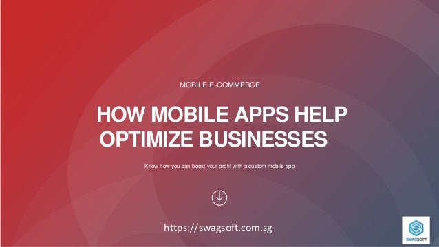 https://swagsoft.com.sg HOW MOBILE APPS HELP OPTIMIZE BUSINESSES Know how you can boost your profit with a custom mobile a...