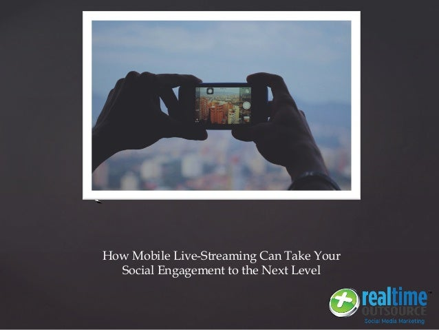 {{ How Mobile Live-Streaming Can Take Your Social Engagement to the Next Level