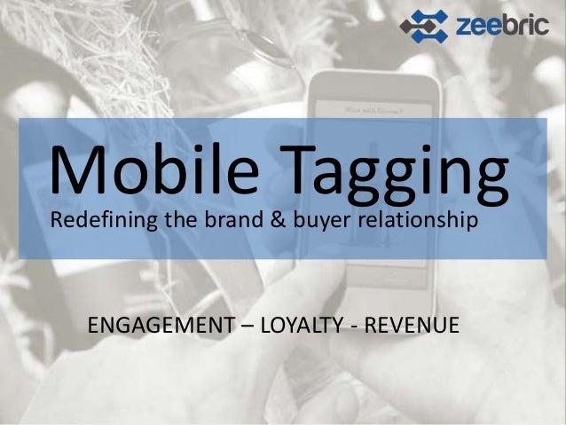Mobile TaggingRedefining the brand & buyer relationship   ENGAGEMENT – LOYALTY - REVENUE