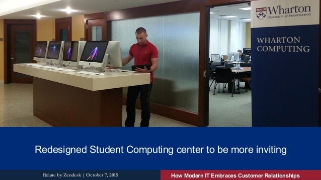 KNOWLEDGE FOR ACTION Redesigned Student Computing center to be more inviting How Modern IT Embraces Customer Relationships...
