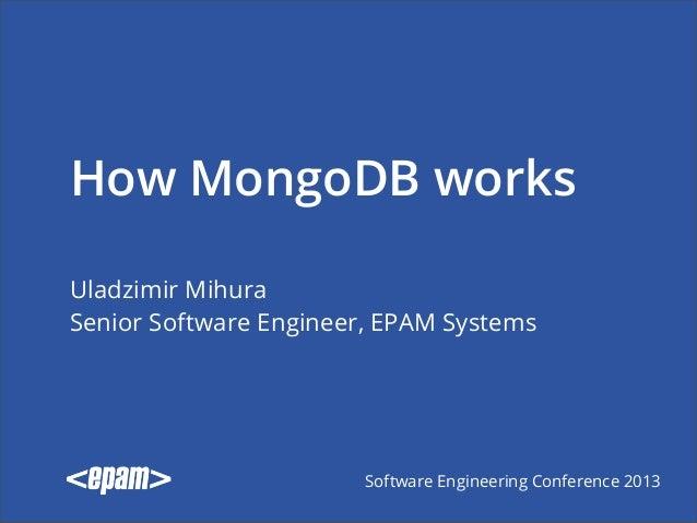 How MongoDB worksUladzimir MihuraSenior Software Engineer, EPAM Systems                        Software Engineering Confer...
