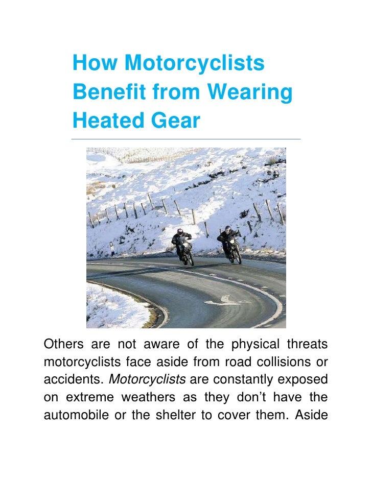 How Motorcyclists Benefit from Wearing Heated Gear<br />Others are not aware of the physical threats motorcyclists face as...
