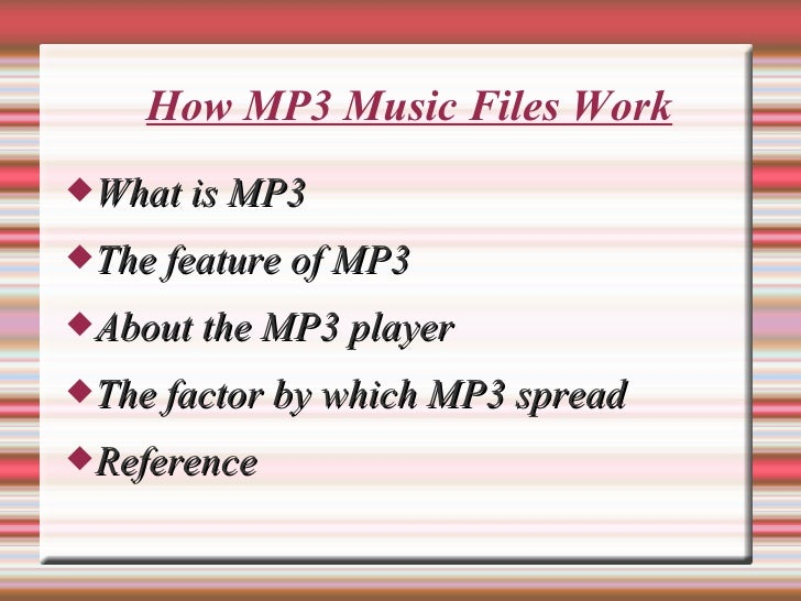 How MP3 Music Files Work What is MP3  The feature of MP3  About the MP3 player  The factor by which MP3 spread  Refer...