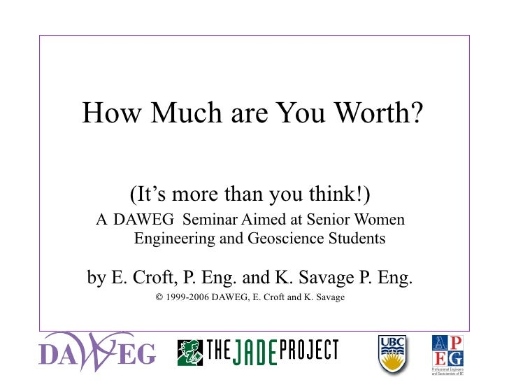 How Much are You Worth? (It's more than you think!) A  DAWEG  Seminar Aimed at Senior Women Engineering and Geoscience Stu...