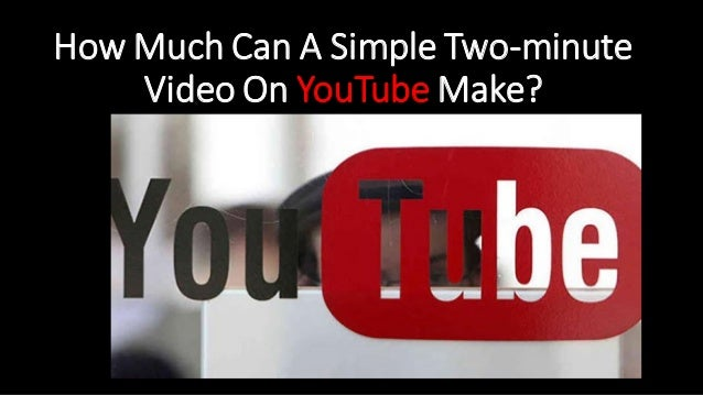 How Much Can A Simple Two-minute Video On YouTube Make?