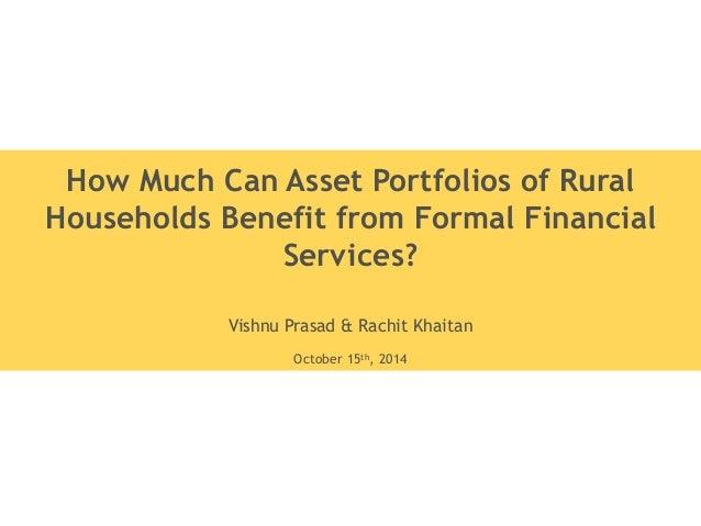 How Much Can Asset Portfolios of Rural  Households Benefit from Formal Financial  Services?  Vishnu Prasad & Rachit Khaita...