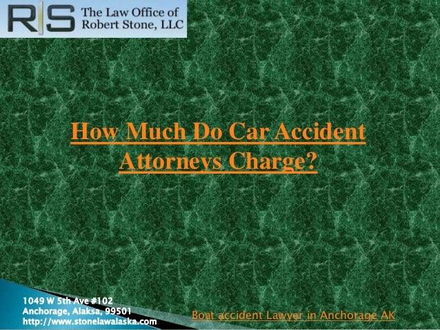 How Much Do Car Accident Attorneys Charge? 1049 W 5th Ave #102 Anchorage, Alaksa, 99501 http://www.stonelawalaska.com Boat...