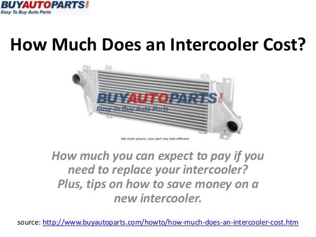 How Much Does an Intercooler Cost?source: http://www.buyautoparts.com/howto/how-much-does-an-intercooler-cost.htmHow much ...
