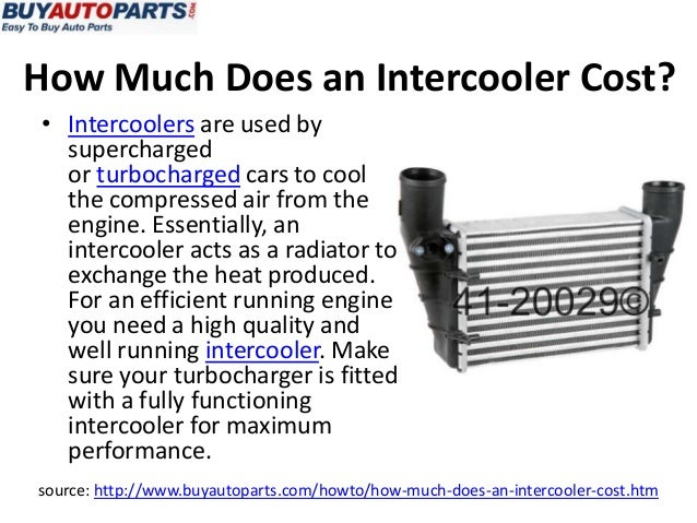 How Much Does an Intercooler Cost?• Intercoolers are used bysuperchargedor turbocharged cars to coolthe compressed air fro...