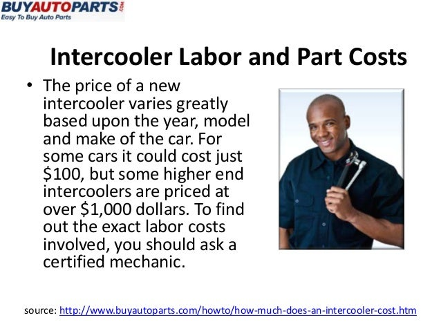 • The price of a newintercooler varies greatlybased upon the year, modeland make of the car. Forsome cars it could cost ju...