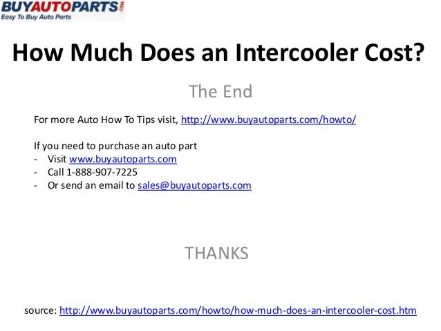 How Much Does an Intercooler Cost?The EndFor more Auto How To Tips visit, http://www.buyautoparts.com/howto/If you need to...