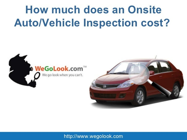 How much does an Onsite Auto/Vehicle Inspection cost?  http://www.wegolook.com