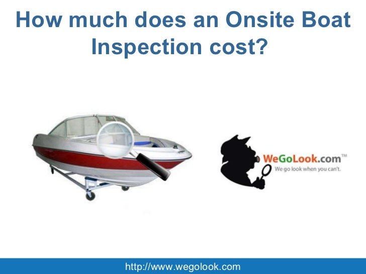 How much does an Onsite Boat Inspection cost?  http://www.wegolook.com