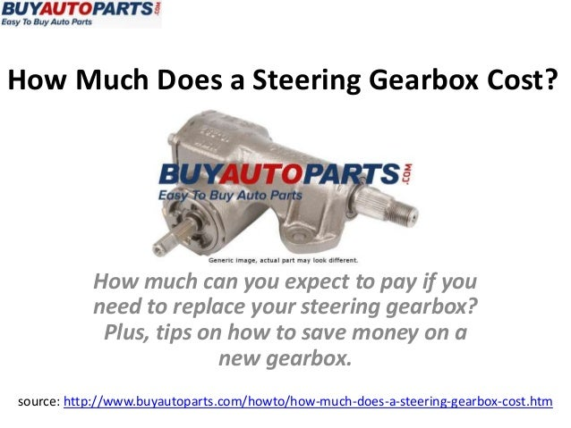How Much Does a Steering Gearbox Cost?source: http://www.buyautoparts.com/howto/how-much-does-a-steering-gearbox-cost.htmH...