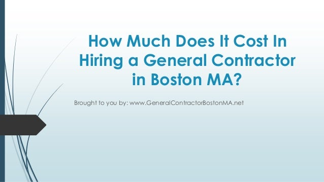 How Much Does It Cost In Hiring A General Contractor In Boston MA?