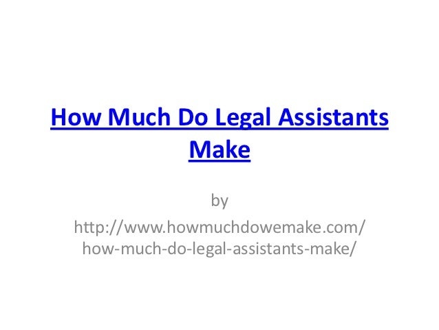 How Much Do Legal Assistants          Make                 by http://www.howmuchdowemake.com/  how-much-do-legal-assistant...