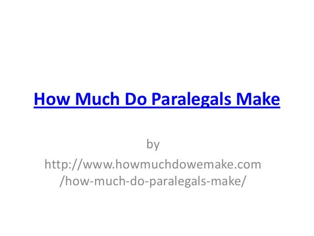 How Much Do Paralegals Make                by http://www.howmuchdowemake.com    /how-much-do-paralegals-make/
