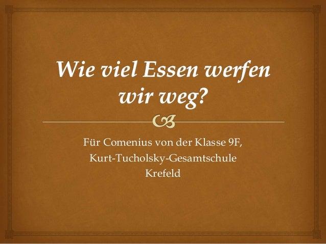Für Comenius von der Klasse 9F, Kurt-Tucholsky-Gesamtschule Krefeld