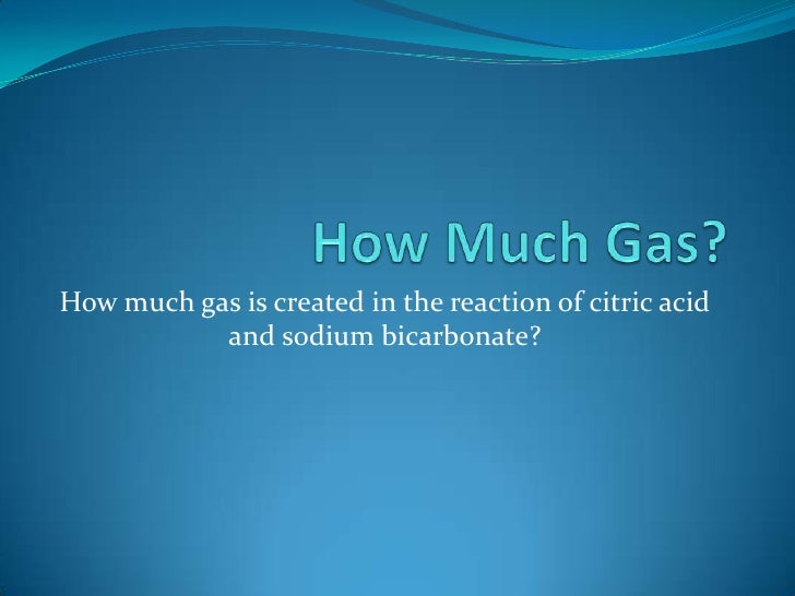 How Much Gas?<br />How much gas is created in the reaction of citric acid and sodium bicarbonate?<br />