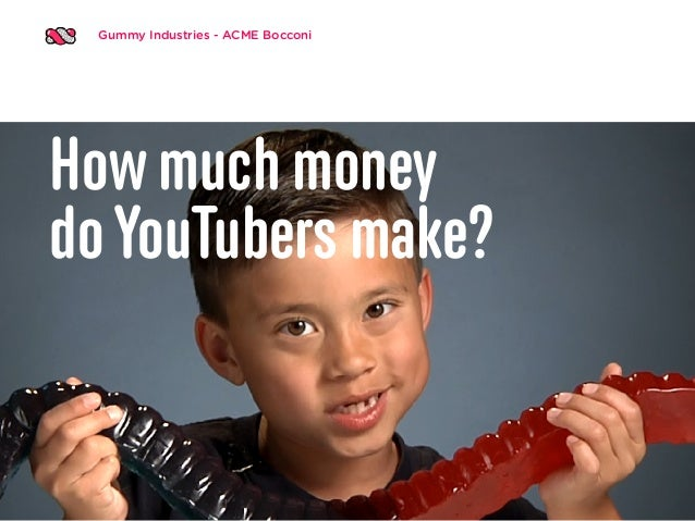 Gummy Industries - ACME Bocconi How much money doYouTubers make?