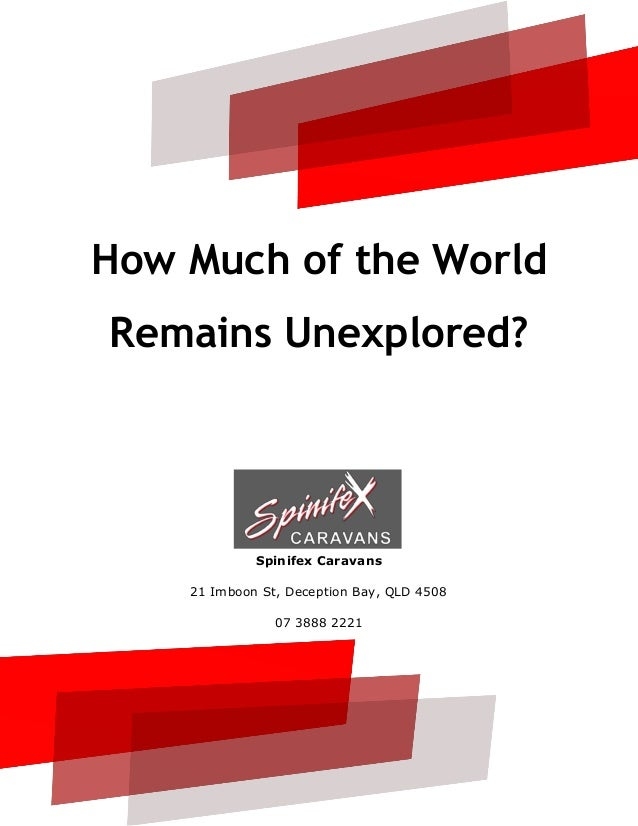 How Much of the World Remains Unexplored? Spinifex Caravans 21 Imboon St, Deception Bay, QLD 4508 07 3888 2221