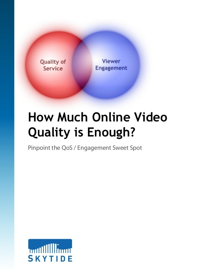 How Much Online VideoQuality is Enough?Pinpoint the QoS / Engagement Sweet Spot