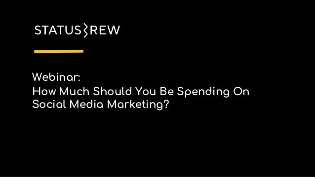 Webinar: How Much Should You Be Spending On Social Media Marketing?