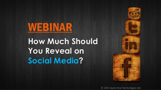 © 2015 Quick Heal Technologies Ltd. WEBINAR How Much Should You Reveal on Social Media?