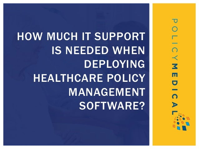 HOW MUCH IT SUPPORT IS NEEDED WHEN DEPLOYING HEALTHCARE POLICY MANAGEMENT SOFTWARE?
