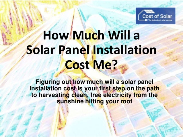 How much will a solar panel installation cost me