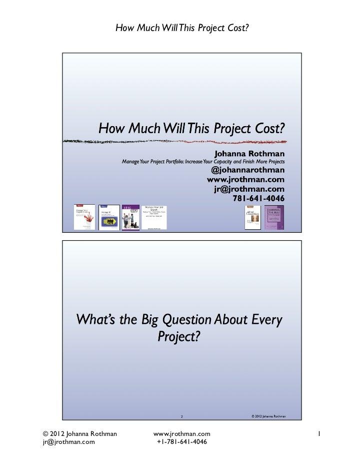 How Much Will This Project Cost?© 2012 Johanna Rothman        www.jrothman.com         1jr@jrothman.com                +1...