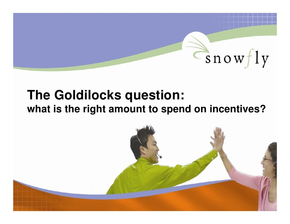 The Goldilocks question: what is the right amount to spend on incentives?