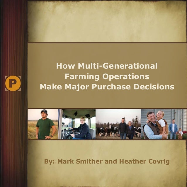 How Multi-Generational Farming Operations Make Major Purchase Decisions By: Mark Smither and Heather Covrig
