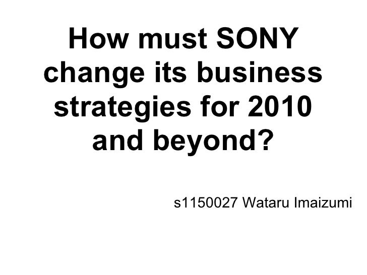 How must SONYchange its business strategies for 2010    and beyond?         s1150027 Wataru Imaizumi