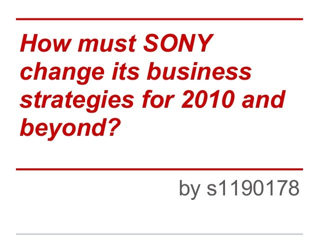 How must SONYchange its businessstrategies for 2010 andbeyond?by s1190178