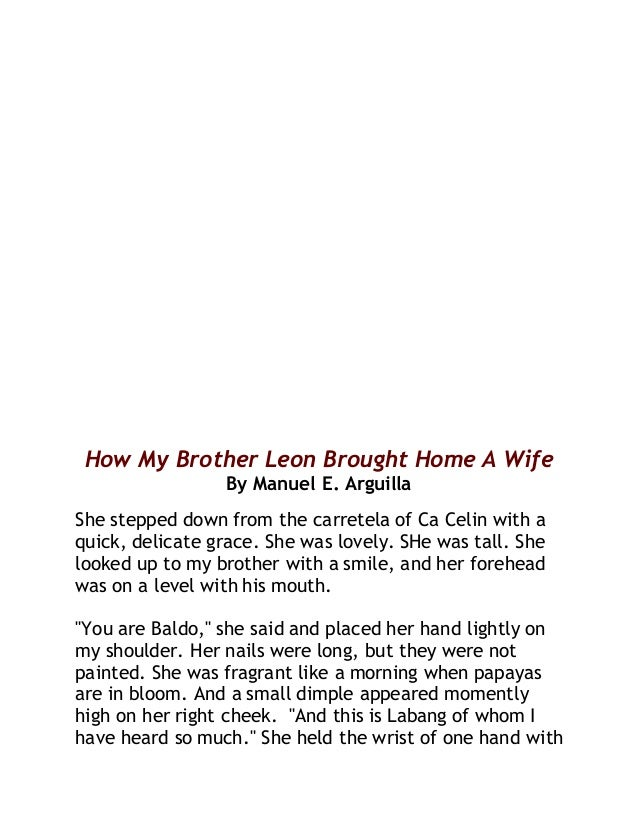 how my brother leon brought home a wife summary by manuel e arguilla How my brother leon brought home a wife how my brother leon brought home a wife, is a short story written by the highly acclaimed filipino writer manuel arguilla.