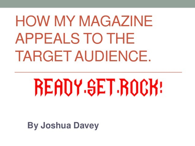 HOW MY MAGAZINEAPPEALS TO THETARGET AUDIENCE. By Joshua Davey
