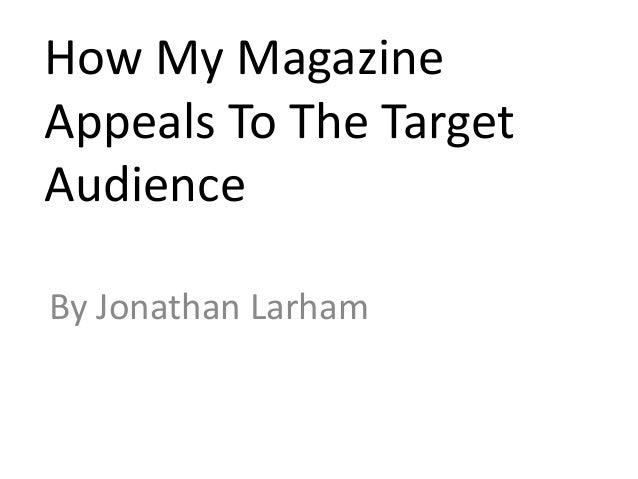 How My MagazineAppeals To The TargetAudienceBy Jonathan Larham