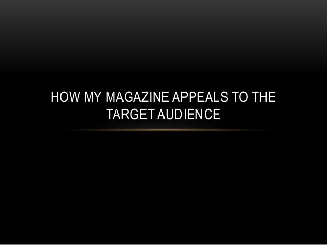 HOW MY MAGAZINE APPEALS TO THE TARGET AUDIENCE