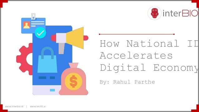 How National ID Accelerates Digital Economy By: Rahul Parthe www.interbio.id | www.tech5.ai