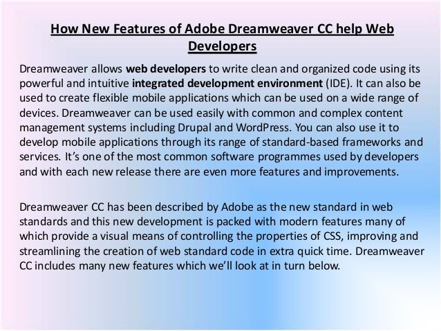 How New Features of Adobe Dreamweaver CC help Web Developers Dreamweaver allows web developers to write clean and organize...