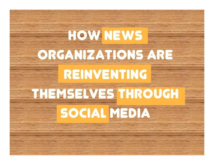 How news  organizations are     reinventing themselves through    social media