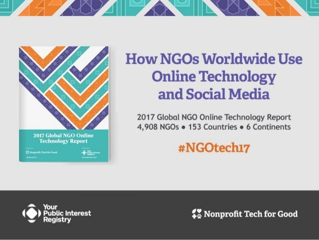 • About the 2017 Global NGO Online Technology Report • Summary of Findings and Benchmarks for Success: - Web and email com...