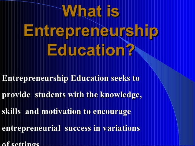 teacher s role in entrepreneurship education This conception of university entrepreneurship does not divert attention from the long-established roles of teaching and research nor does it turn faculty into business men and women rather, it asserts that ideas form the basis of human advancement, whether in science and engineering, the arts, public policy or law.