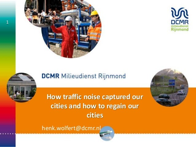 How traffic noise captured our cities and how to regain our cities henk.wolfert@dcmr.nl 1