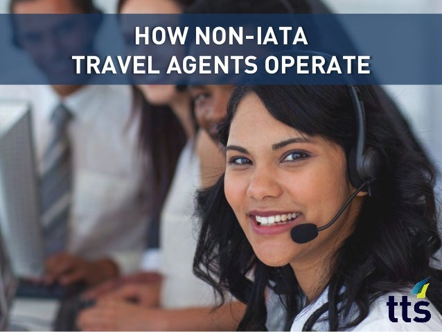 HOW NON-IATA TRAVEL AGENTS OPERATE