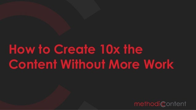 How to Create 10x the Content Without More Work