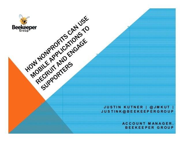 JUSTIN KUTNER   @JMKUT   JUSTINK@BEEKEEPERGROUP  ACCOUNT MANAGER, BEEKEEPER GROUP